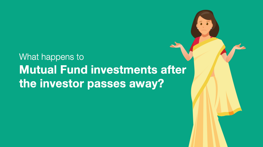 What happens if the investor passes away before the maturity of his Mutual Fund investments?